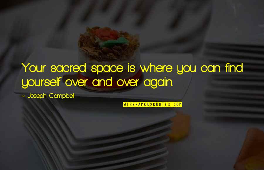 Space And Life Quotes By Joseph Campbell: Your sacred space is where you can find