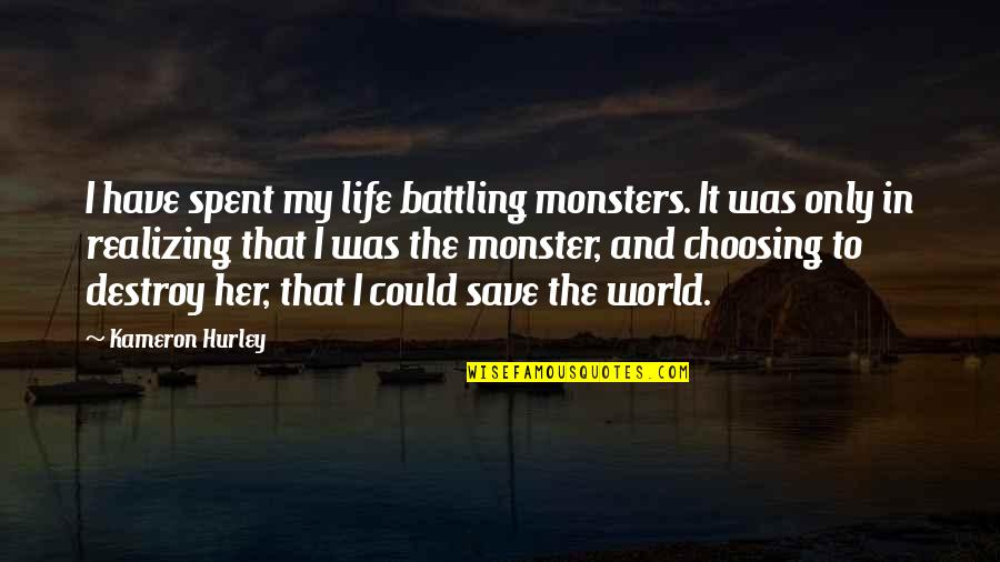Space And Life Quotes By Kameron Hurley: I have spent my life battling monsters. It
