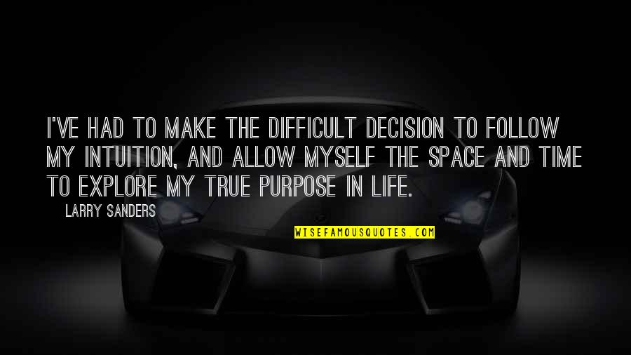 Space And Life Quotes By Larry Sanders: I've had to make the difficult decision to