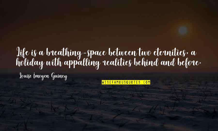 Space And Life Quotes By Louise Imogen Guiney: Life is a breathing-space between two eternities, a