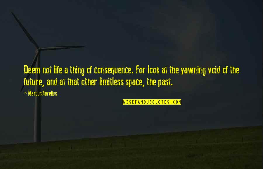 Space And Life Quotes By Marcus Aurelius: Deem not life a thing of consequence. For