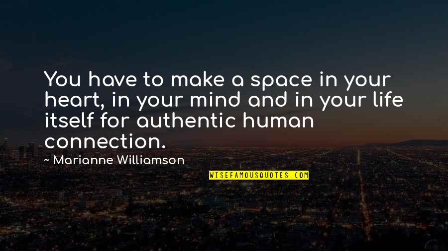 Space And Life Quotes By Marianne Williamson: You have to make a space in your