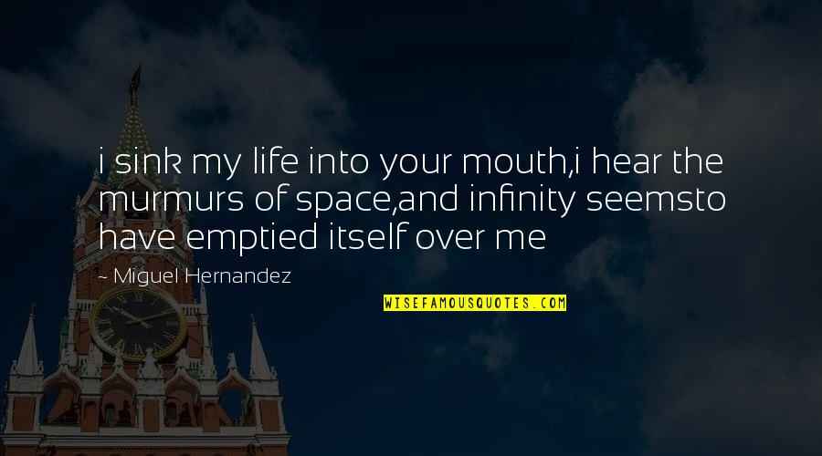 Space And Life Quotes By Miguel Hernandez: i sink my life into your mouth,i hear