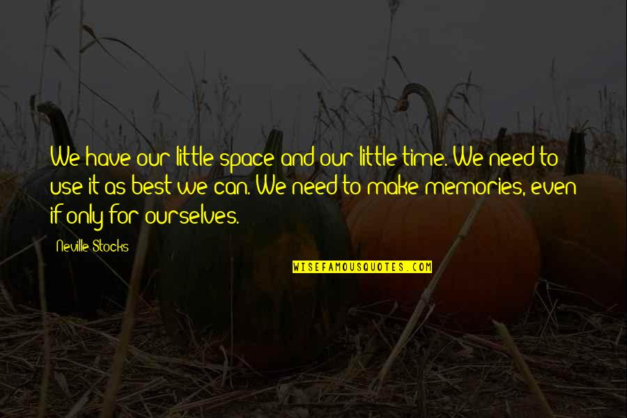 Space And Life Quotes By Neville Stocks: We have our little space and our little