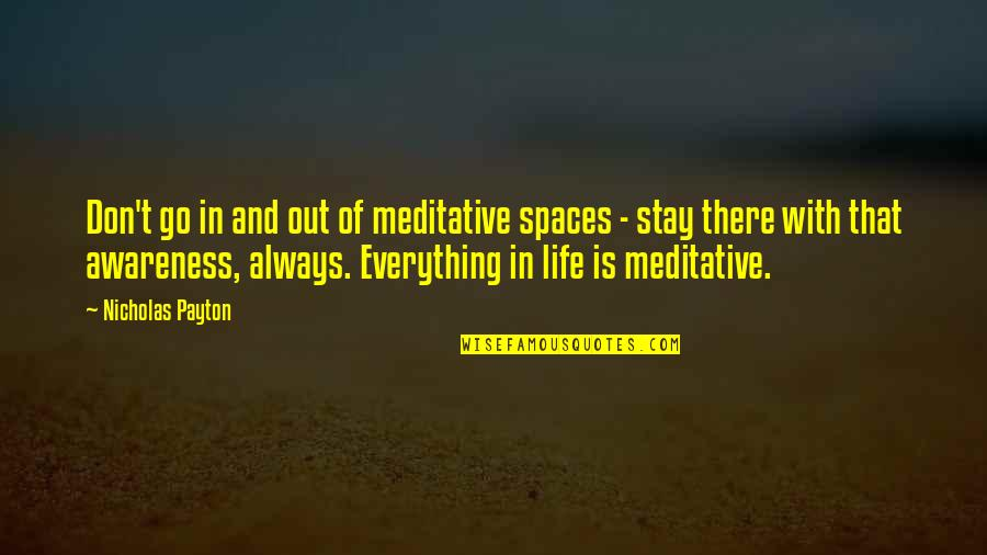 Space And Life Quotes By Nicholas Payton: Don't go in and out of meditative spaces