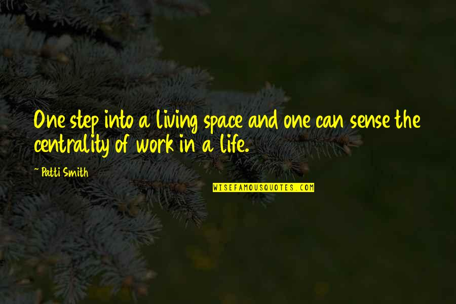 Space And Life Quotes By Patti Smith: One step into a living space and one