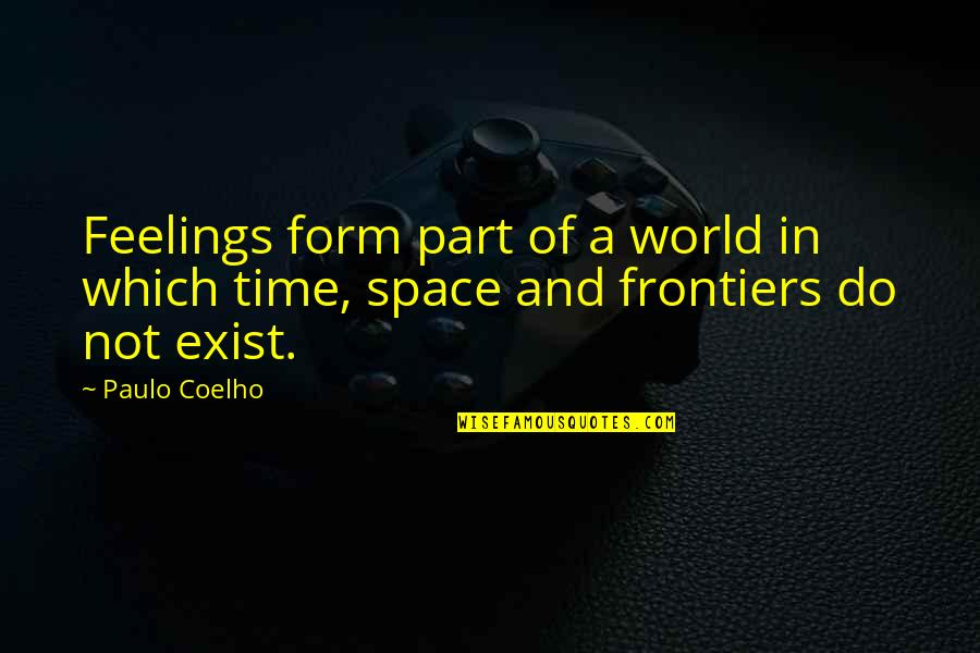 Space And Life Quotes By Paulo Coelho: Feelings form part of a world in which