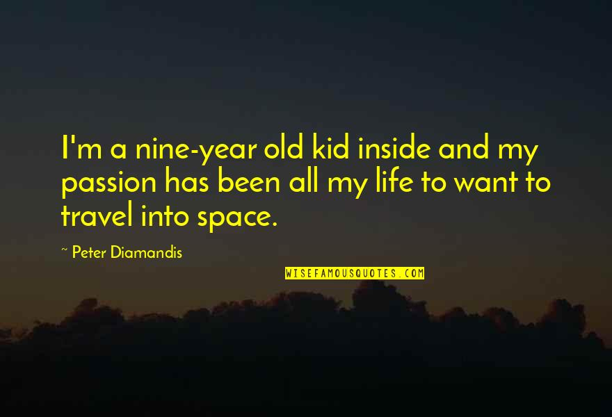 Space And Life Quotes By Peter Diamandis: I'm a nine-year old kid inside and my