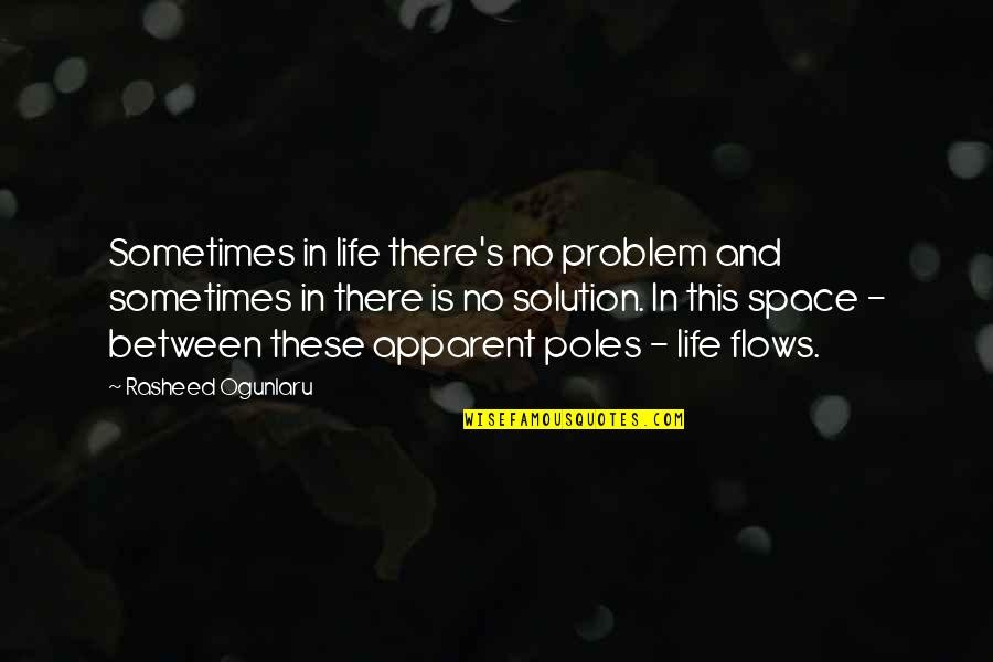 Space And Life Quotes By Rasheed Ogunlaru: Sometimes in life there's no problem and sometimes