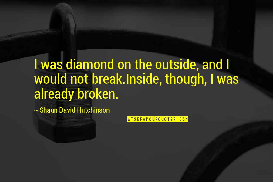 Space And Life Quotes By Shaun David Hutchinson: I was diamond on the outside, and I