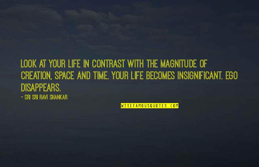 Space And Life Quotes By Sri Sri Ravi Shankar: Look at your life in contrast with the