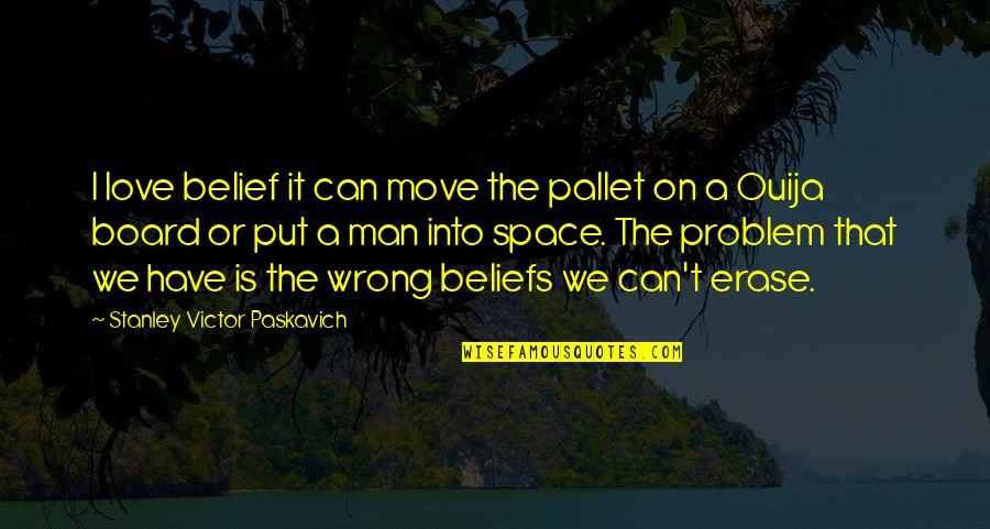 Space And Life Quotes By Stanley Victor Paskavich: I love belief it can move the pallet
