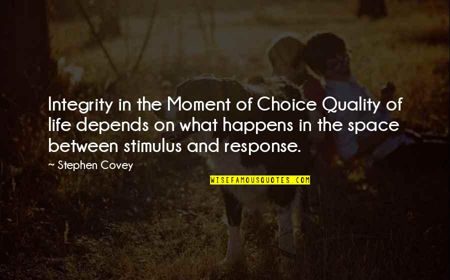 Space And Life Quotes By Stephen Covey: Integrity in the Moment of Choice Quality of
