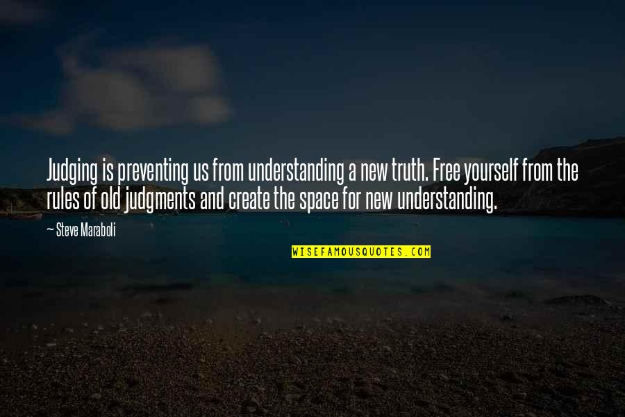 Space And Life Quotes By Steve Maraboli: Judging is preventing us from understanding a new