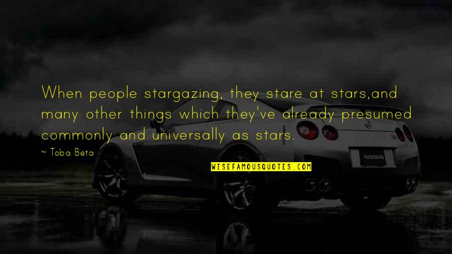 Space And Life Quotes By Toba Beta: When people stargazing, they stare at stars,and many