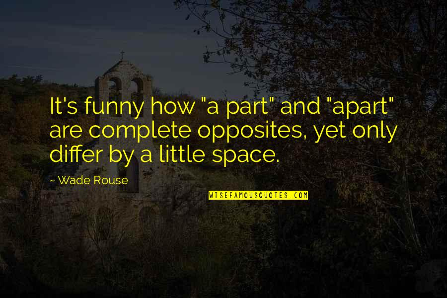 "Space And Life Quotes By Wade Rouse: It's funny how ""a part"" and ""apart"" are"