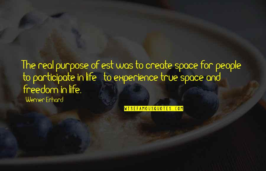 Space And Life Quotes By Werner Erhard: The real purpose of est was to create