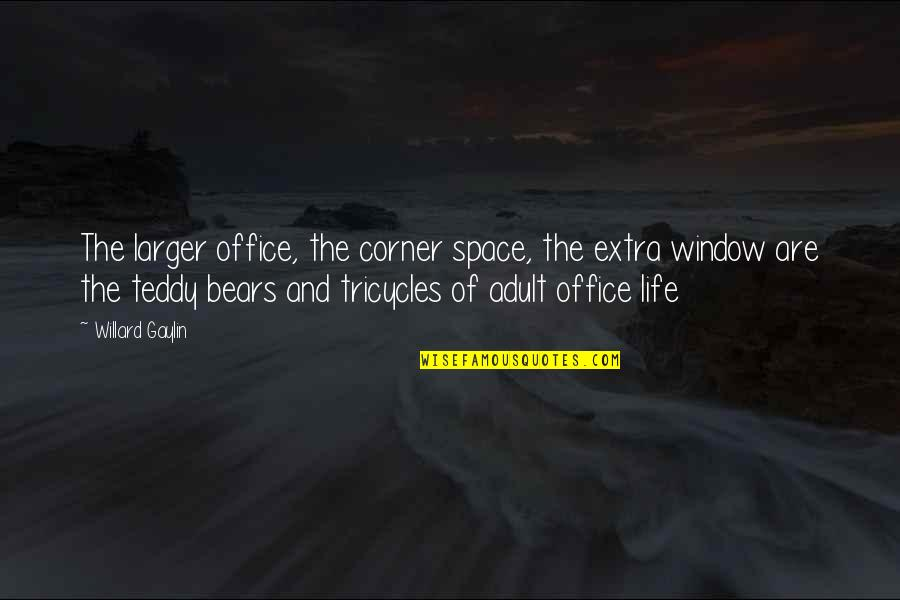 Space And Life Quotes By Willard Gaylin: The larger office, the corner space, the extra