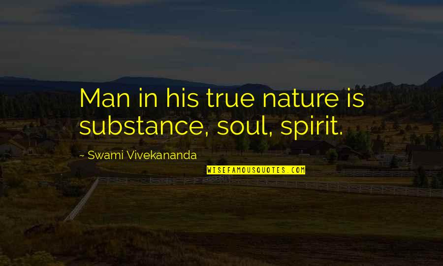 Space Ghost Coast To Coast Zorak Quotes By Swami Vivekananda: Man in his true nature is substance, soul,
