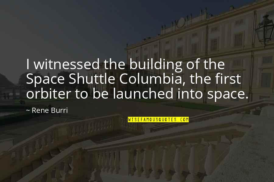 Space Shuttle Columbia Quotes By Rene Burri: I witnessed the building of the Space Shuttle