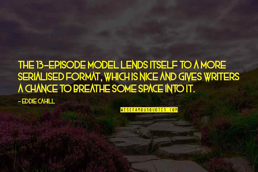 Space To Breathe Quotes By Eddie Cahill: The 13-episode model lends itself to a more