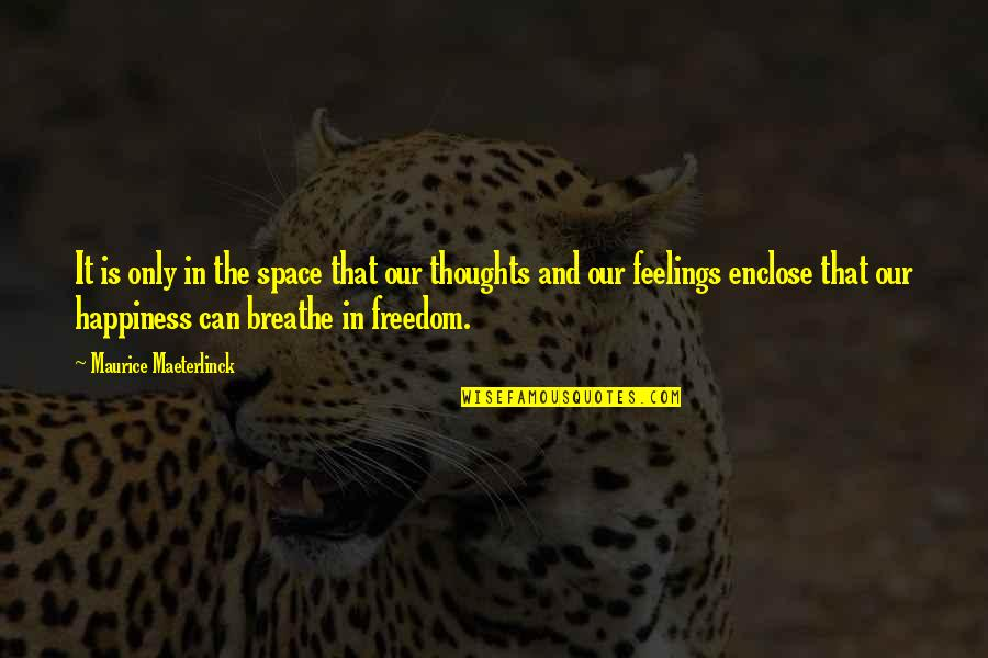 Space To Breathe Quotes By Maurice Maeterlinck: It is only in the space that our