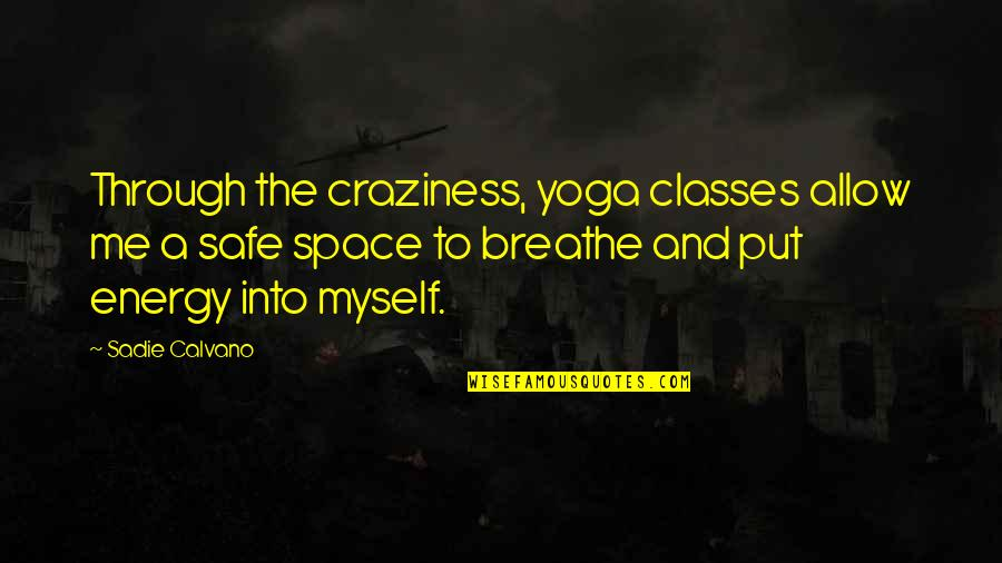 Space To Breathe Quotes By Sadie Calvano: Through the craziness, yoga classes allow me a