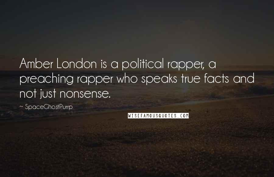 SpaceGhostPurrp quotes: Amber London is a political rapper, a preaching rapper who speaks true facts and not just nonsense.