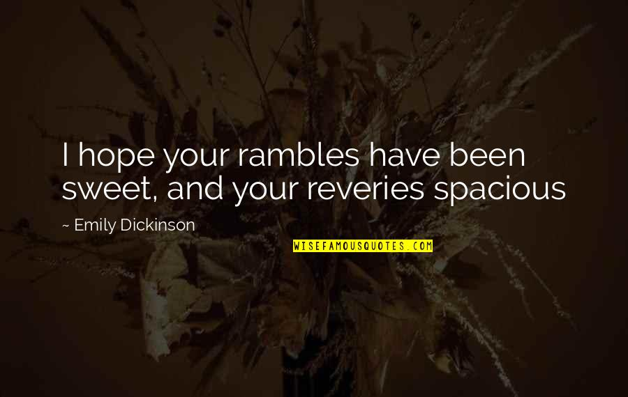 Spacious Quotes By Emily Dickinson: I hope your rambles have been sweet, and