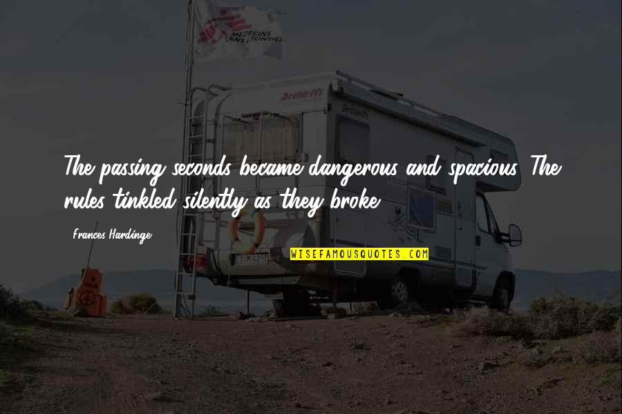 Spacious Quotes By Frances Hardinge: The passing seconds became dangerous and spacious. The