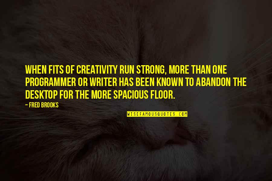 Spacious Quotes By Fred Brooks: When fits of creativity run strong, more than