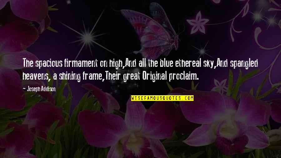 Spacious Quotes By Joseph Addison: The spacious firmament on high,And all the blue