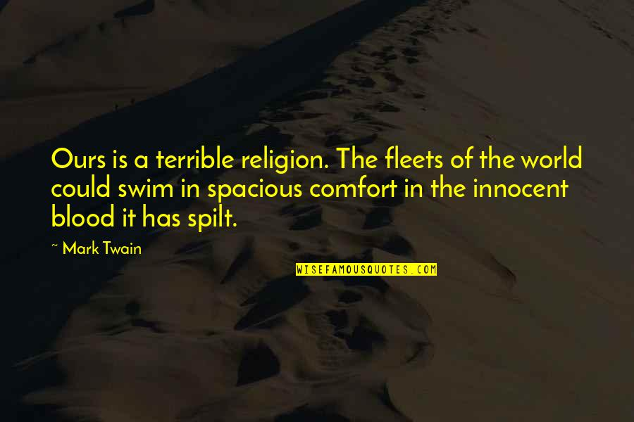 Spacious Quotes By Mark Twain: Ours is a terrible religion. The fleets of