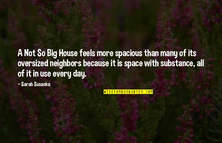Spacious Quotes By Sarah Susanka: A Not So Big House feels more spacious