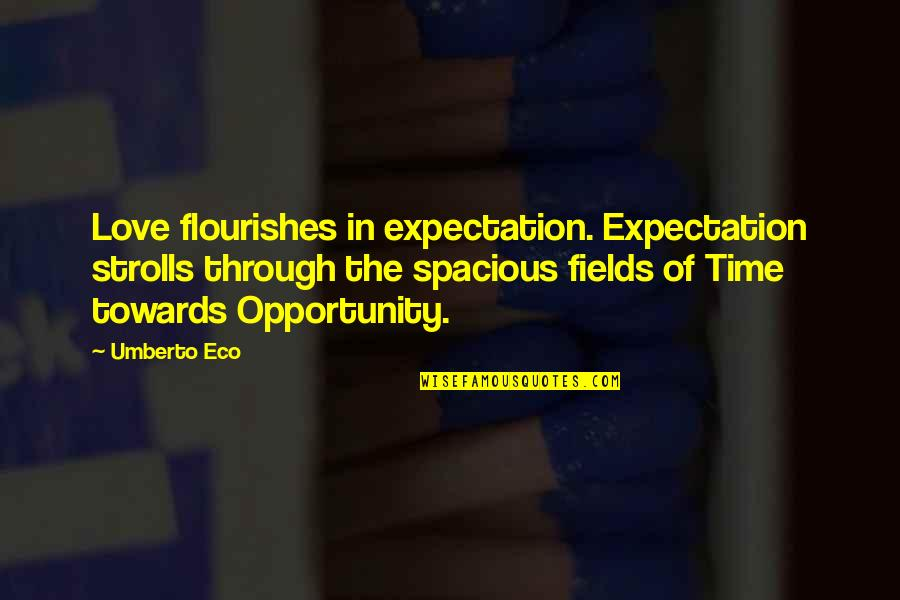 Spacious Quotes By Umberto Eco: Love flourishes in expectation. Expectation strolls through the