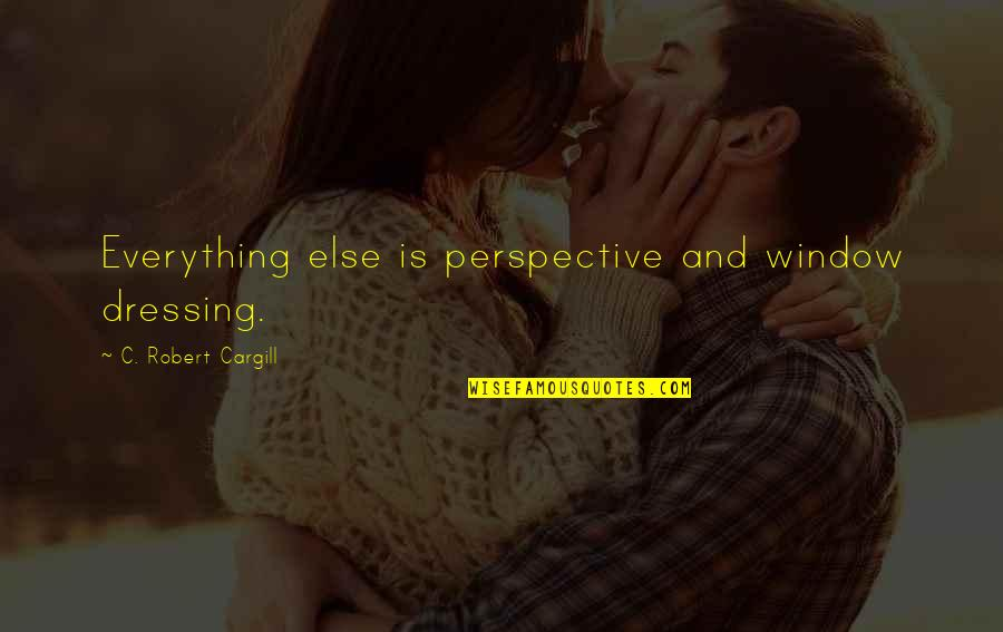 Spack Quotes By C. Robert Cargill: Everything else is perspective and window dressing.