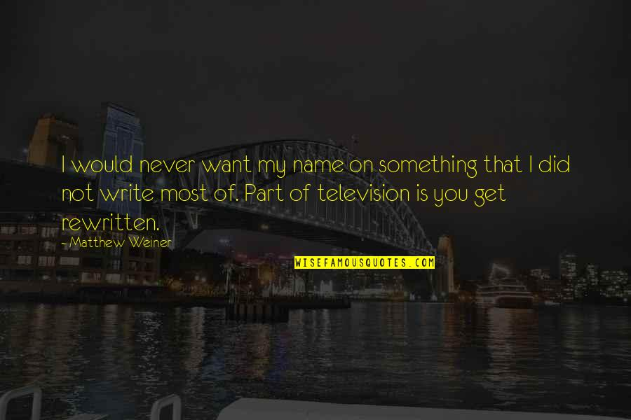 Spack Quotes By Matthew Weiner: I would never want my name on something
