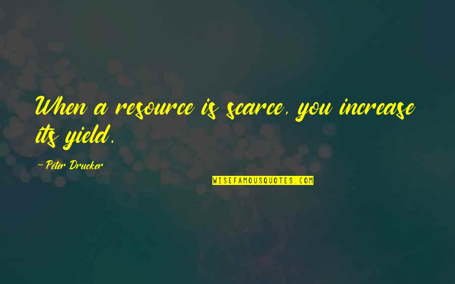 Spack Quotes By Peter Drucker: When a resource is scarce, you increase its