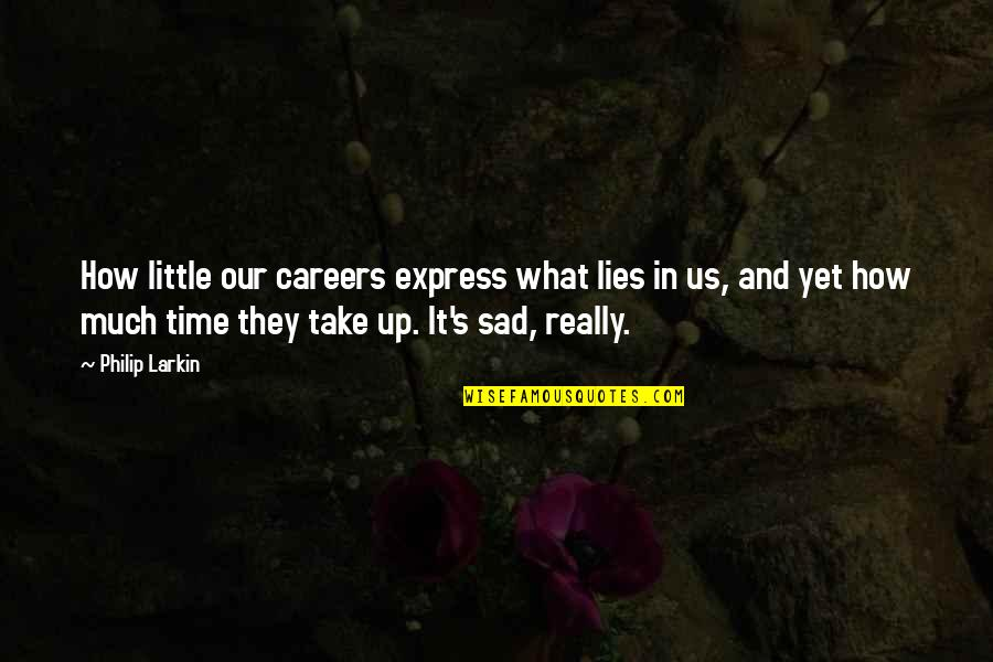 Spack Quotes By Philip Larkin: How little our careers express what lies in