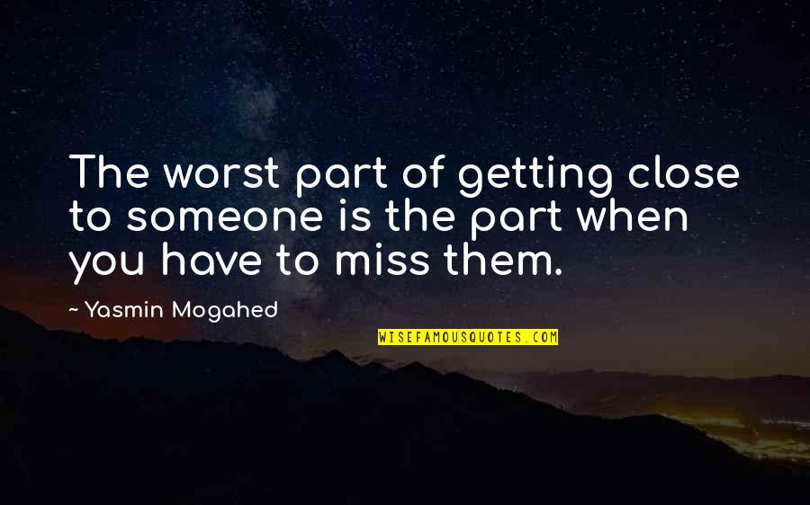 Spack Quotes By Yasmin Mogahed: The worst part of getting close to someone