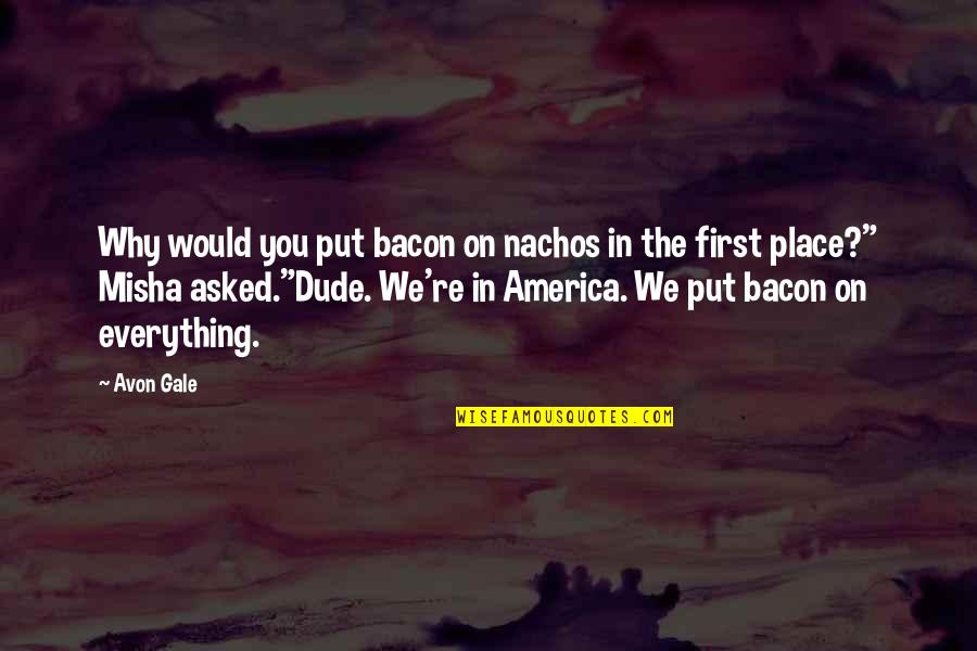 Spain Chile Quotes By Avon Gale: Why would you put bacon on nachos in