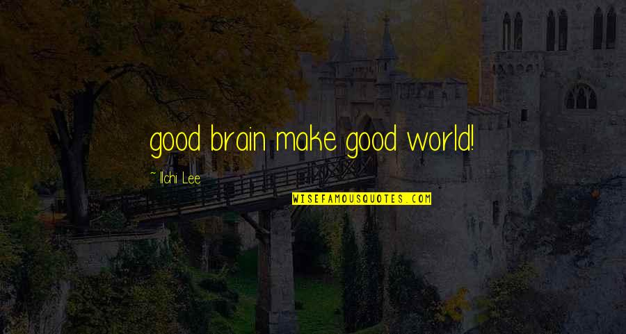 Spain Chile Quotes By Ilchi Lee: good brain make good world!