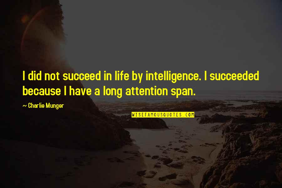 Span Quotes By Charlie Munger: I did not succeed in life by intelligence.