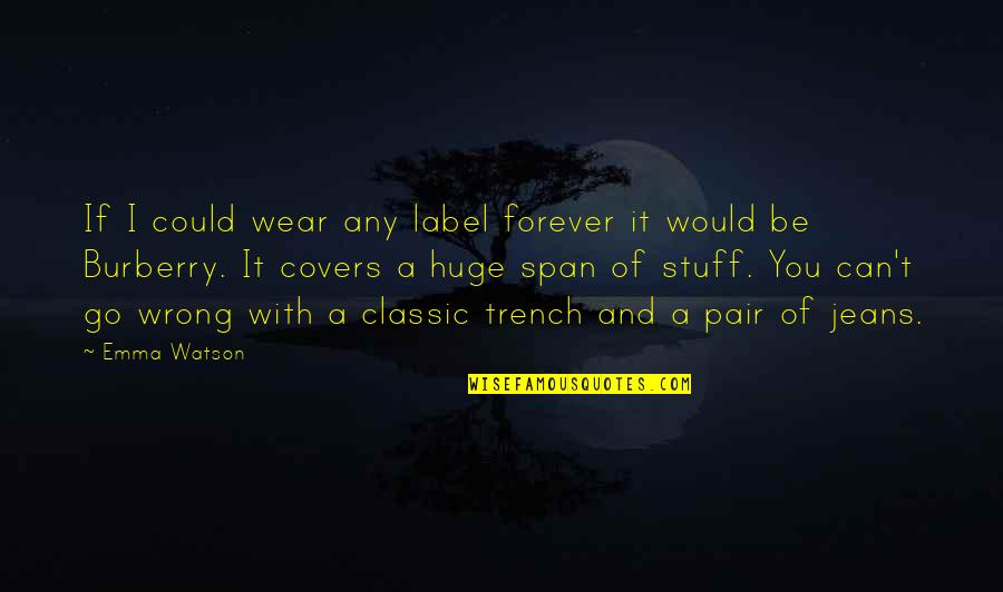 Span Quotes By Emma Watson: If I could wear any label forever it