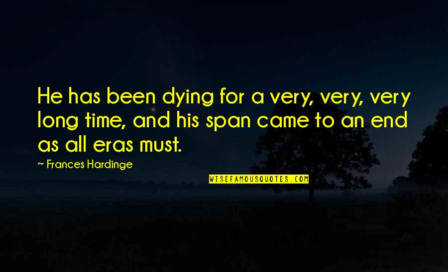 Span Quotes By Frances Hardinge: He has been dying for a very, very,