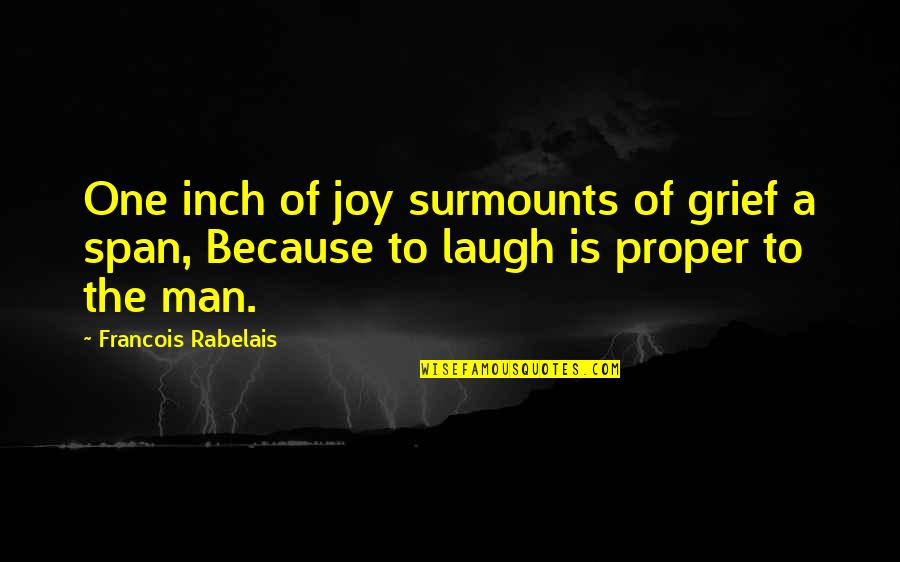 Span Quotes By Francois Rabelais: One inch of joy surmounts of grief a