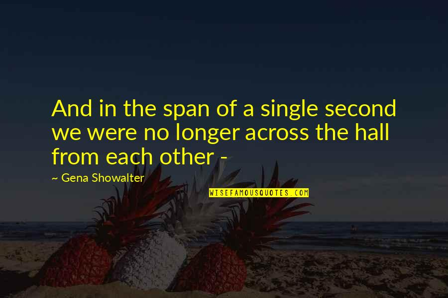 Span Quotes By Gena Showalter: And in the span of a single second