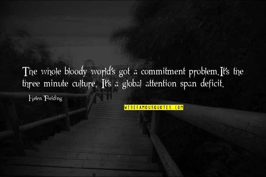 Span Quotes By Helen Fielding: The whole bloody world's got a commitment problem.It's