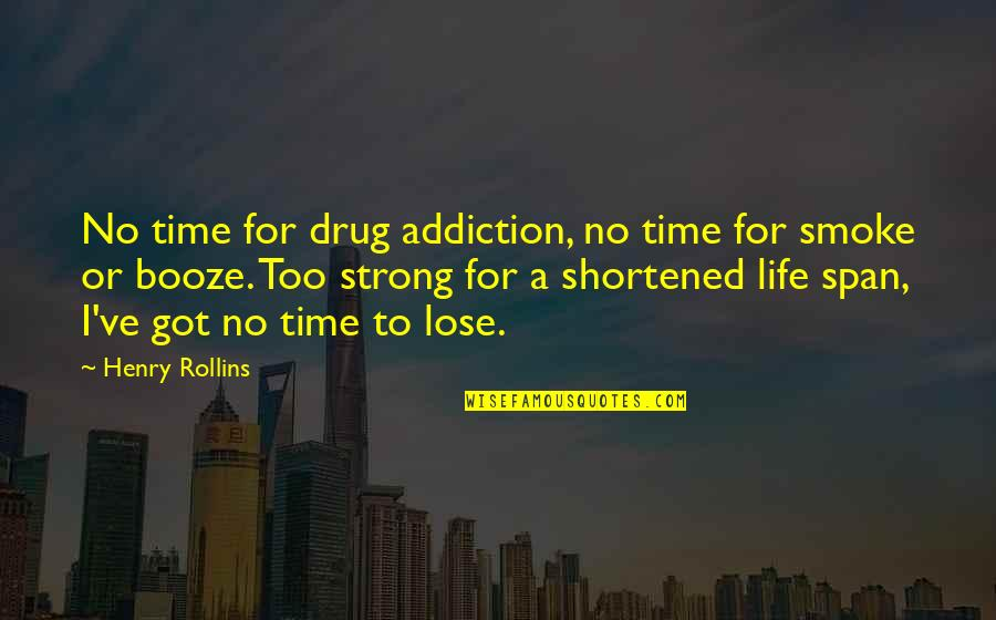 Span Quotes By Henry Rollins: No time for drug addiction, no time for
