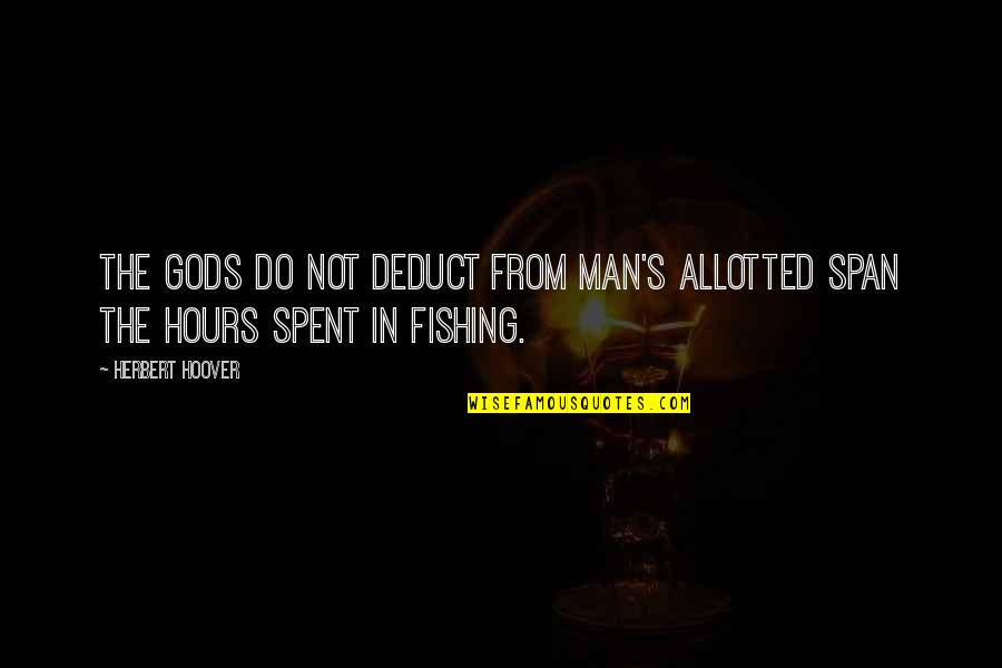 Span Quotes By Herbert Hoover: The gods do not deduct from man's allotted